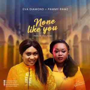 Eva Diamond – None Like You ft. Pammy Ramz