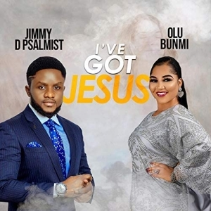 Jimmy D Psalmist ft. Olu Bunmi – I've Got Jesus