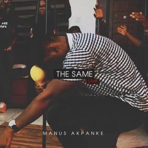 The Same  - Manus Akpanke