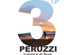 Peruzzi – 3 EP (A Playlist by the Huncho)