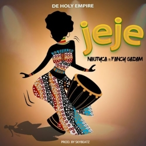 Nautyca – Jeje Ft. Fancy Gadam