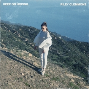 Riley Clemmons – Keep On Hoping (New Version)