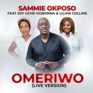 Sammie Okposo – Omeriwo ft. Joy Uche Ogbonna & Lilian Collins