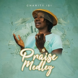 Charity Isi – Praise Medley