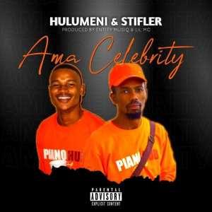 Hulumeni & Stifler – Ama Celebrity Ft. Entity MusiQ & Lil'Mo