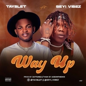 Tayblet Ft. Seyi Vibez – Way Up