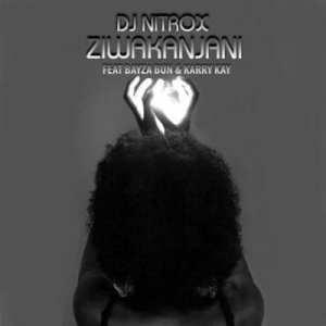 DJ Nitrox – Ziwakanjani ft KarryKay & Bayza Bun
