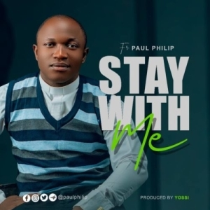 Fr. Paul Philip – Stay With Me