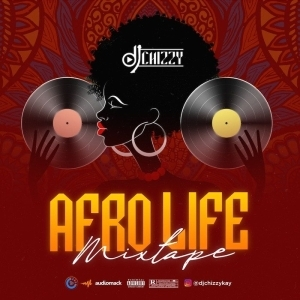 DJ Chizzy – Afro Life mix