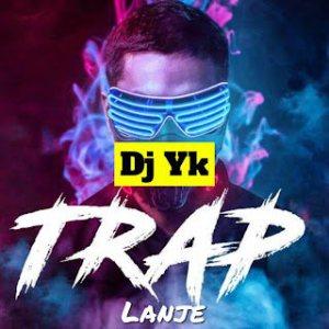 DJ YK – Trap Lanje