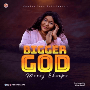 Mercy Sharpe – Bigger God (Video)