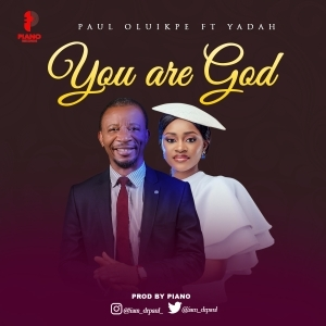 Paul Oluikpe – You Are God Ft. Yadah