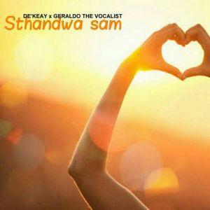 De'KeaY & Geraldo The Vocalist – Sthandwa Sam