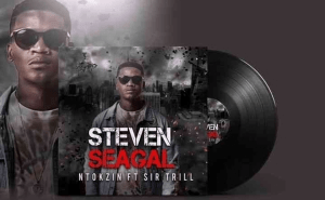 Ntokzin – Steven Seagal Ft. Sir Trill