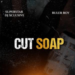 DJ Xclusive & Rulerboy – Cut Soap
