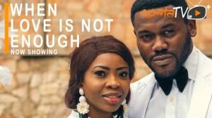 When Love Is Not Enough (2021 Yoruba Movie)