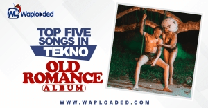 "Top 5 Songs in Tekno  ""Old Romance"" Album"
