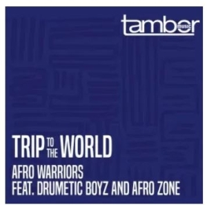 Afro Warriors – Trip to the World Ft. Drumetic Boyz & Afro Zone