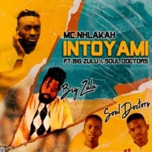 MC Nhlakah – Intoyami ft Big Zulu & Soul Doctors