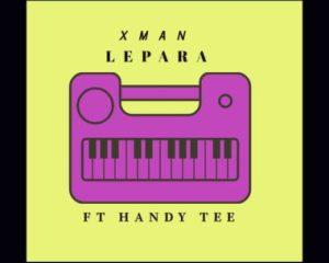 Xman – Lepara Ft. Handy Tee