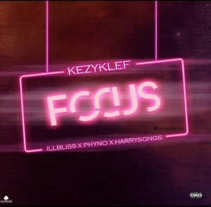 KezyKlef – Focus ft. illbliss, Phyno, Harrysong
