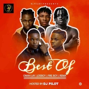 DJ Pilot – Best of Omah Lay, Fireboy, Joeboy & Rema Mixtape