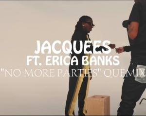 Jacquees Ft. Erica Banks – No More Parties(Quemix)