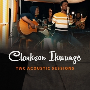 Clarkson Ikwunze – TWC Acoustic Sessions (Video)