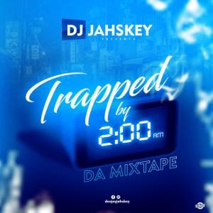 DJ Jahskey – Trapped By 2AM Da Mixtape