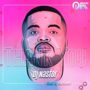 DJ Nastor – Thank You Pt 2 ft DJ Dansanie