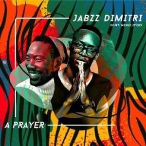 Jabzz Demitri – A Prayer ft Kekelingo