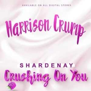 Harrison Crump – Crushing on You Ft. Shardenay