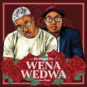 De Mogul SA – Wena Wedwa Ft. Sino Msol