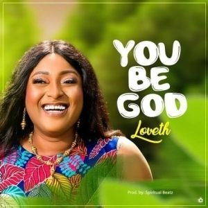Loveth – You Be God