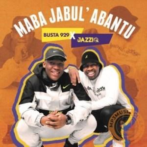Mr JazziQ & Busta 929 – Maba Jabul'abantu EP