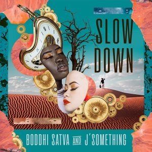 Boddhi Satva & J'something – Slow Down