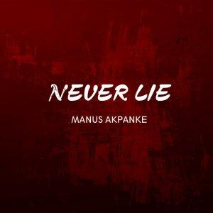 Manus Akpanke – Never Lie