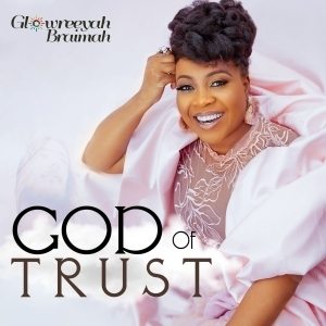 Glowreeyah Braimah – God of Trust