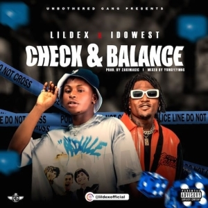 Lil Dex – Check & Balance Ft. Idowest