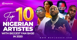 Top 10 Nigerian Artistes With Biggest Fanbase in 2020