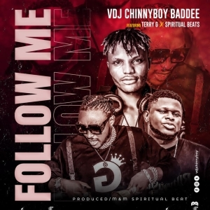 VDJ Chinnyboy Baddee – Follow Me ft. Terry G x Spiritual Beat