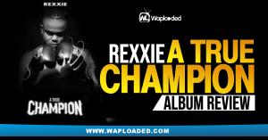 "ALBUM REVIEW:  Rexxie - ""A True Champion"""