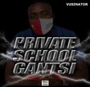 Vusinator – Private School Gantsi vol.1 Mix