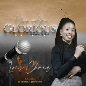 Lois Chris – You Are Glorious