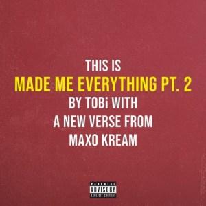 TOBi Feat. Maxo Kream - Made Me Everything Pt. 2