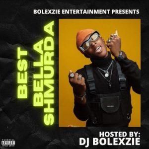 DJ Bolexzie – Best of Bella Shmurda Mix