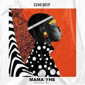 Echo Deep – Mama Yhe