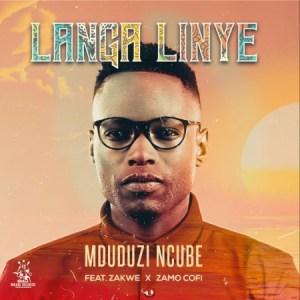 Mduduzi Ncube – Langa Linye ft Zakwe & Zamo Cofi