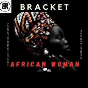 Bracket – African Woman (Prod By EmizBeatz)