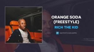Rich The Kid - Orange Soda (Freestyle)